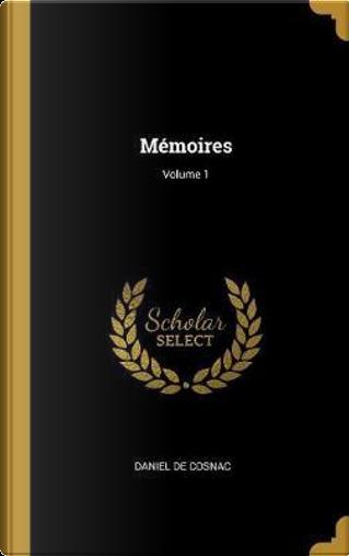 Mémoires; Volume 1 by Daniel de Cosnac