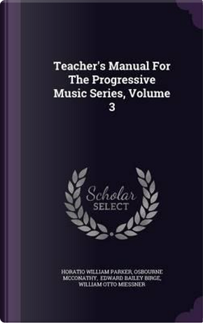 Teacher's Manual for the Progressive Music Series, Volume 3 by Horatio William Parker