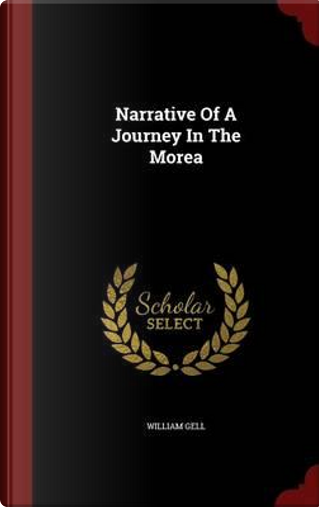 Narrative of a Journey in the Morea by William Gell