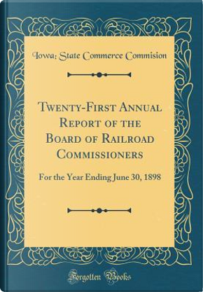 Twenty-First Annual Report of the Board of Railroad Commissioners by Iowa State Commerce Commision