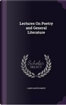 Lectures on Poetry and General Literature by James Montgomery