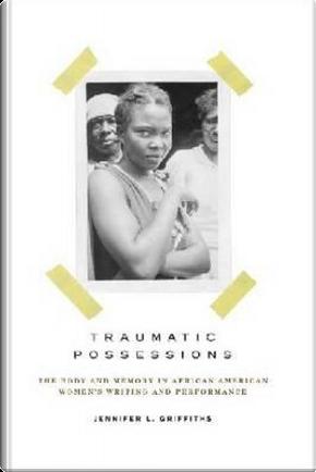 Traumatic Possessions by Jennifer L. Griffiths