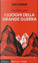 Andare per i luoghi della grande guerra by Marco Mondini