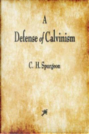 A Defense of Calvinism by C. H. Spurgeon