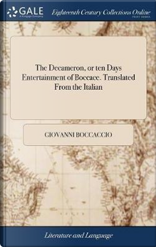The Decameron, or Ten Days Entertainment of Boccace. Translated from the Italian by Giovanni Boccaccio
