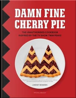 Damn Fine Cherry Pie by Lindsey Bowden