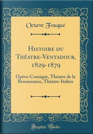 Histoire du Théatre-Ventadour, 1829-1879 by Octave Fouqué