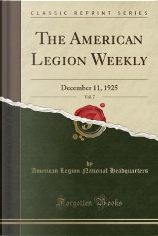 The American Legion Weekly, Vol. 7 by American Legion National Headquarters