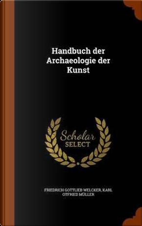 Handbuch Der Archaeologie Der Kunst by Friedrich Gottlieb Welcker