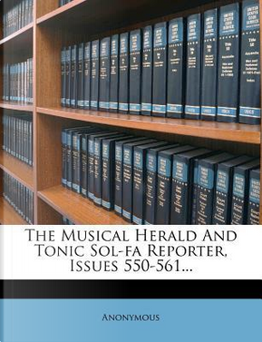 The Musical Herald and Tonic Sol-Fa Reporter, Issues 550-561... by ANONYMOUS