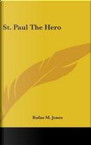 St. Paul The Hero by Rufus M. Jones