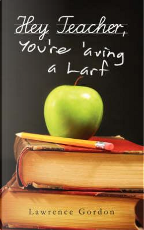 Hey Teacher, You're 'aving a Larf by Lawrence Gordon