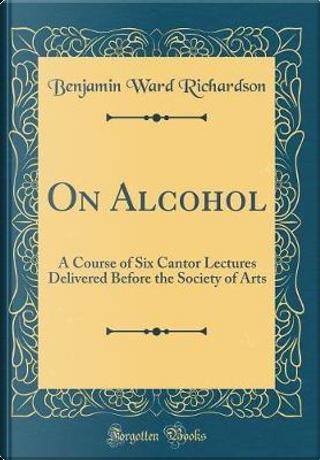 On Alcohol by Benjamin Ward Richardson
