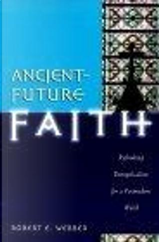 Ancient-Future Faith by Robert E. Webber