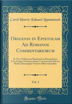 Origenis in Epistolam Ad Romanos Commentariorum, Vol. 2 by Carol Henric Eduard Lommatzsch