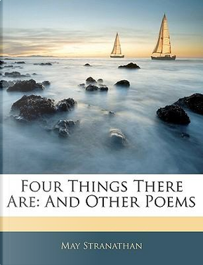 Four Things There Are by May Stranathan