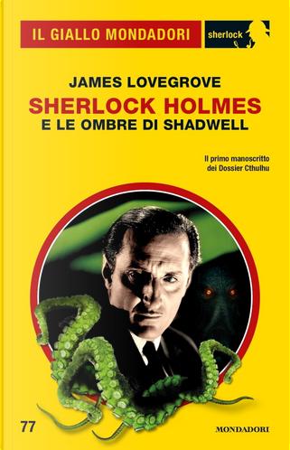 Sherlock Holmes e le ombre di Shadwell by James Lovegrove