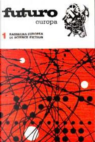 Futuro Europa 1 by Alain Doremieux, Anna Rinonapoli, Karl-Michael Armer, Luce D'Eramo, Ludmila Freiovà, Ludvik Soucek, Renato Pestriniero, Silvano Barbesti, Virginio Marafante