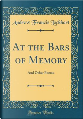 At the Bars of Memory by Andrew Francis Lockhart