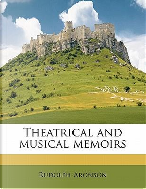 Theatrical and Musical Memoirs by Rudolph Aronson