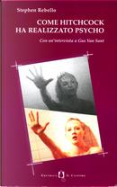Come Hitchcock ha realizzato Psycho by Alberto Farina, Stephen Rebello