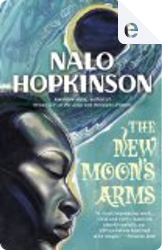 The New Moon's Arms by Nalo Hopkinson