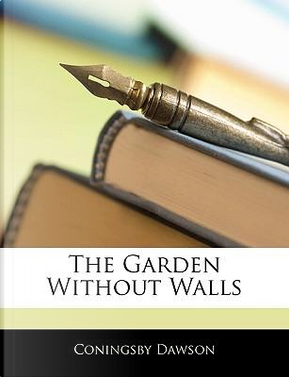 The Garden Without Walls by Coningsby Dawson