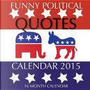Funny Political Quotes 2015 Calendar by James Bates