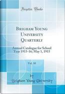 Brigham Young University Quarterly, Vol. 10 by Brigham Young University
