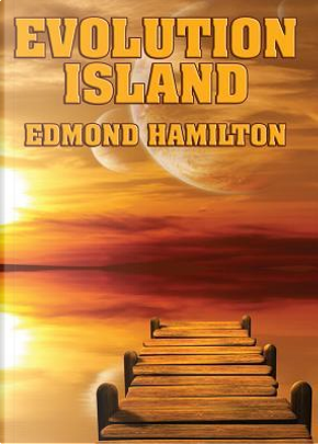 Evolution Island by Edmond Hamilton