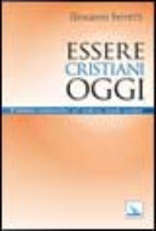 Essere cristiani oggi. Il «nostro» cristianesimo nel moderno mondo secolare by Giovanni Ferretti