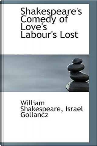 Shakespeare's Comedy of Love's Labour's Lost by William Shakespeare
