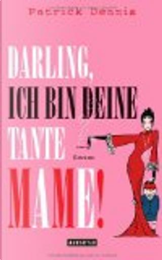 Darling, ich bin deine Tante Mame! by Patrick Dennis