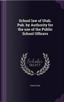School Law of Utah. Pub. by Authority for the Use of the Public School Officers by Utah Utah