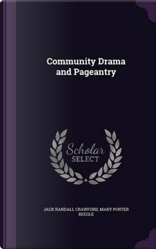 Community Drama and Pageantry by Jack Randall Crawford
