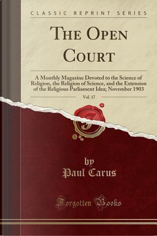The Open Court, Vol. 17 by Paul Carus