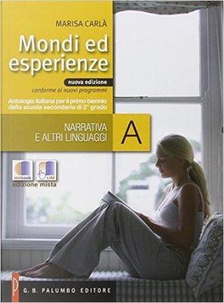 Mondi ed esperienze. Antologia italiana. Per le Scuole superiori. Con espansione online by Marisa Carlà