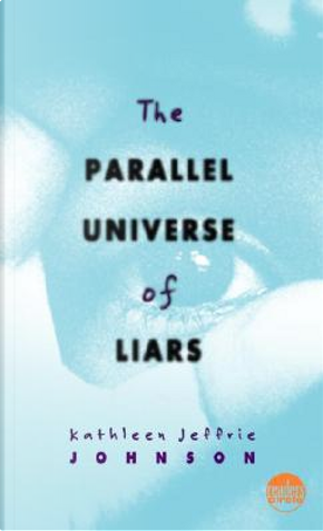 The Parallel Universe of Liars by Kathleen Jeffrie Johnson