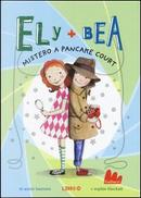 Mistero a Pancake Court. Ely + Bea. Ediz. illustrata by ANNIE BARROWS