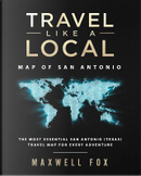 Travel Like a Local - Map of San Antonio by Maxwell Fox
