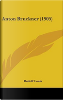 Anton Bruckner (1905) by Rudolf Louis
