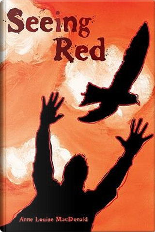 Seeing Red by Anne Louise Macdonald