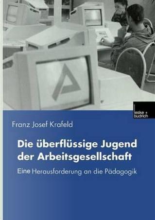 Die Überflüssige Jugend Der Arbeitsgesellschaft by Franz Josef Krafeld