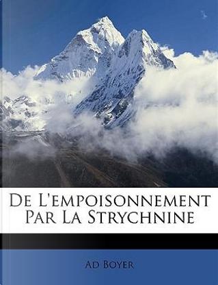 de L'Empoisonnement Par La Strychnine by Ad Boyer