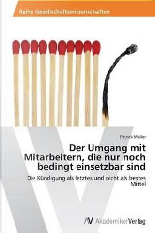 Der Umgang mit Mitarbeitern, die nur noch bedingt einsetzbar sind by Patrick Müller