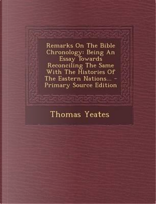 Remarks on the Bible Chronology by Thomas Yeates