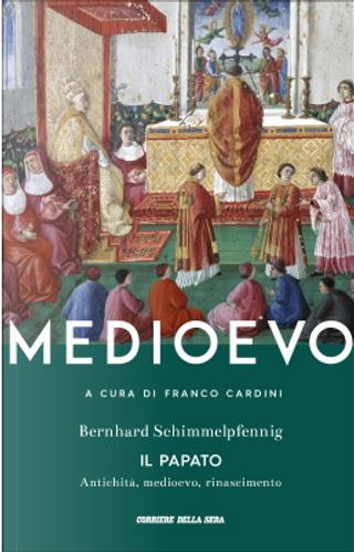 Il Papato: antichità, medioevo, rinascimento by Bernhard Schimmelpfennig