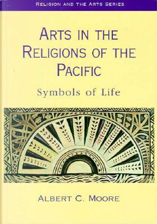 Arts in the Religions of the Pacific by Albert C. Moore