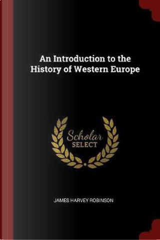 An Introduction to the History of Western Europe by James Harvey Robinson