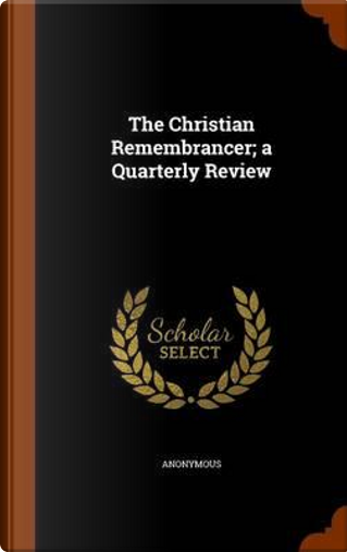 The Christian Remembrancer; A Quarterly Review by ANONYMOUS